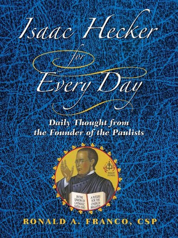 Isaac Hecker for Every Day: Daily Thoughts from the Founder of the Paulists