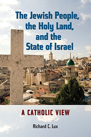 The Jewish People, the Holy Land, and the State of Israel: A Catholic View (Stimulus Books) (Studies in Judaism and Christianity)