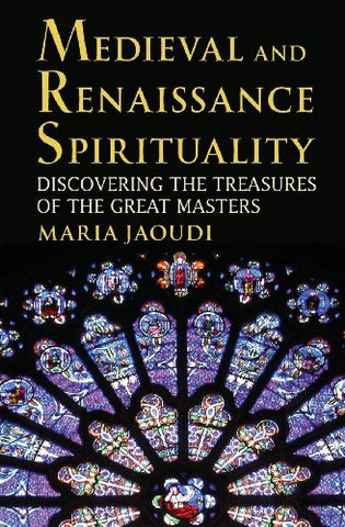 Medieval and Renaissance Spirituality: Discovering the Treasures of the Great Masters