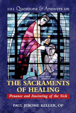 101 Questions & Answers on the Sacraments of Healing: Penance and Anointing of the Sick