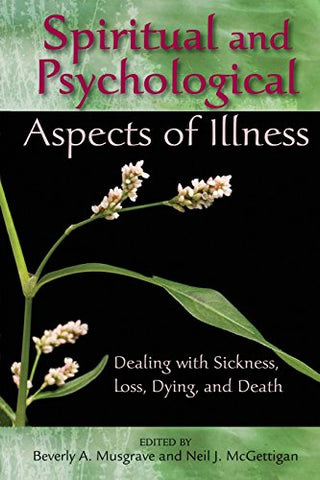 Spiritual and Psychological Aspects of Illness: Dealing with Sickness, Loss, Dying, and Death