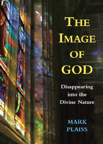 Image of God, The: Disappearing into the Divine Nature
