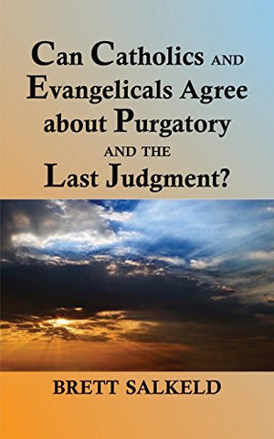 Can Catholics and Evangelicals Agree about Purgatory and the Last Judgement?