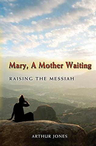 Mary, A Mother Waiting: Raising the Messiah