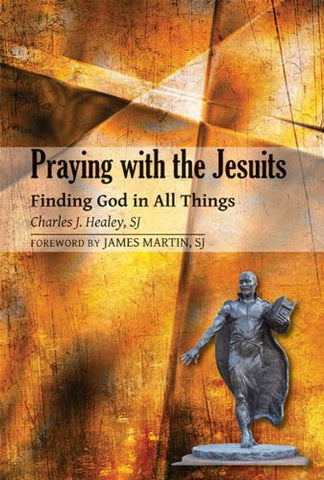 Praying with the Jesuits: Finding God in All Things