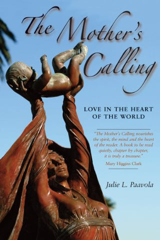 Mother's Calling, The: Love in the Heart of the World