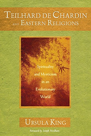 Teilhard de Chardin and Eastern Religions: Spirituality and Mysticism in an Evolutionary World