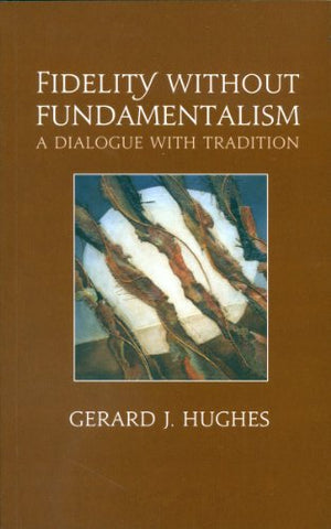 Fidelity without Fundamentalism: A Dialogue with Tradition