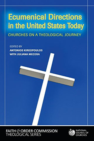 Ecumenical Directions in the United States Today: Churches on a Theological Journey (Faith and Order Commission Theological)