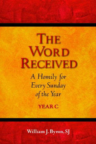 The Word Received: A Homily for Every Sunday of the Year; Year C