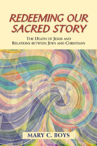 Redeeming Our Sacred Story: The Death of Jesus and Relations between Jews and Christians (Studies in Judaism & Christianity)