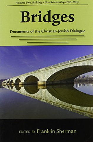 Bridges--Documents of the Christian-Jewish Dialogue: Volume Two,Building a New Relationship (1986-2013) (Studies in Judaism and Christianity)