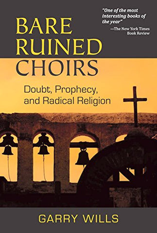 Bare Ruined Choirs: Doubt, Prophecy, and Radical Religion