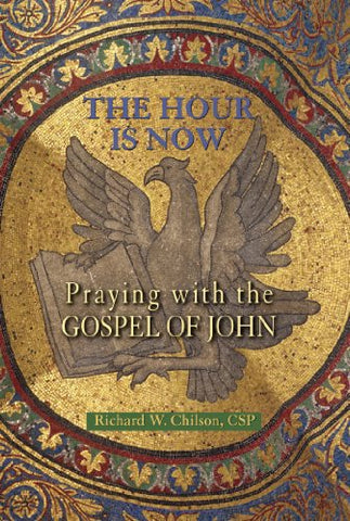 Hour Is Now, The: Praying with the Gospel of John