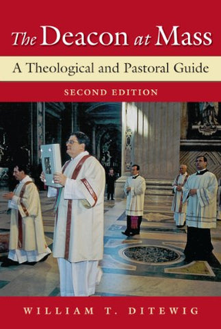 Deacon at Mass, The: A Theological and Pastoral Guide; Second Edition