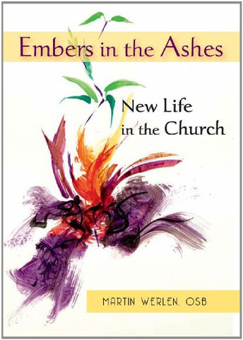 Embers in the Ashes: New Life in the Church