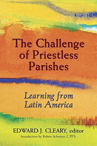 Challenge of Priestless Parishes, The: Learning from Latin America