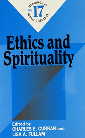 Ethics and Spirituality: Readings on Moral Theology No. 17 (Readings in Moral Theology)