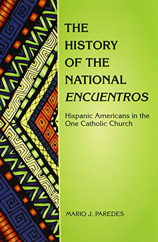 History of the National Encuentros, The: Hispanic Americans in the One Catholic Church