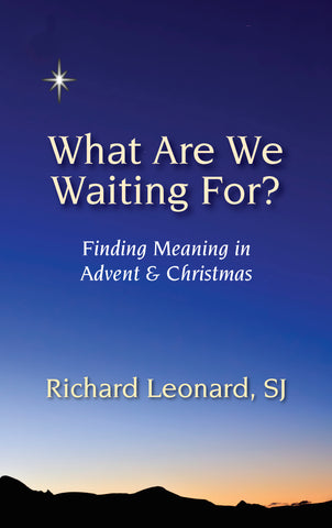 What Are We Waiting For? Finding Meaning in Advent & Christmas
