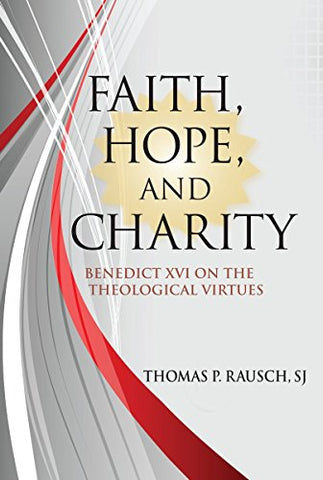 Faith, Hope, and Charity: Benedict XVI on the Theological Virtues