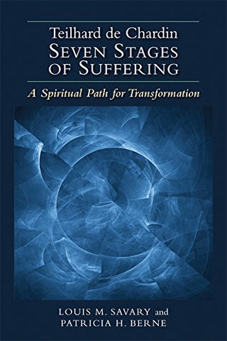 Teilhard de Chardin - Seven Stages of Suffering: A Spiritual Path for Transformation
