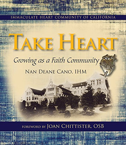 Take Heart: Growing as a Faith Community; The Immaculate Heart Community of California