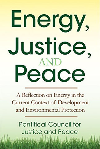 Energy, Justice, and Peace: A Reflection on Energy in the Current Context of Development and Environmental Protection