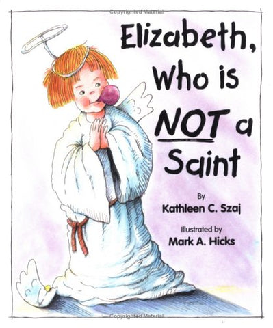 Elizabeth, Who is Not a Saint (Tales for Loving Children Series)