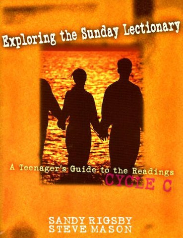 Exploring the Sunday Lectionary: A Teenager's Guide to the Readings Cycle C