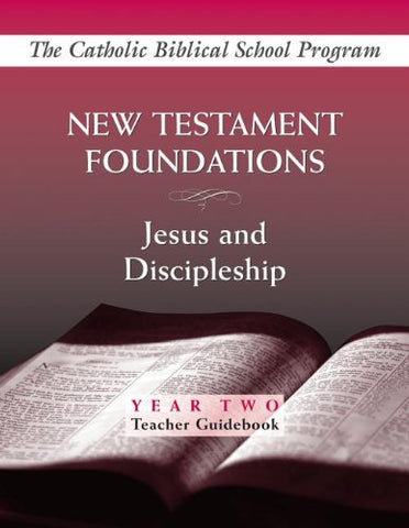 New Testament Foundations: Jesus and Discipleship (Year Two, Teacher Guidebook)