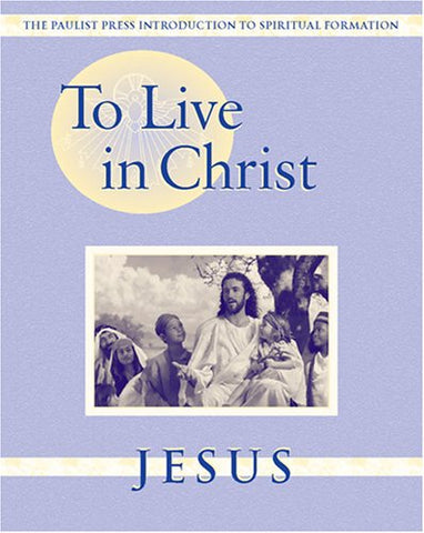 To Live in Christ - Jesus: Growing in Daily Spirituality (Spiritual Formation Program)