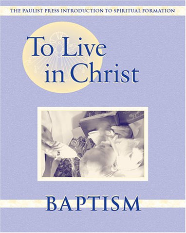 To Live in Christ - Baptism: Growing in Daily Spirituality (Spiritual Formation Program)