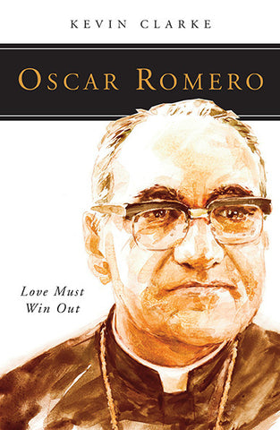 Oscar Romero : Love Must Win Out