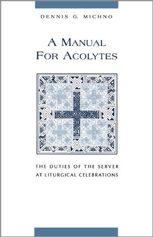 A Manual for Acolytes: The Duties of the Server at Liturgical Celebrations