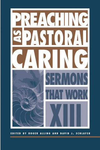 Preaching as Pastoral Caring (Sermons That Work)