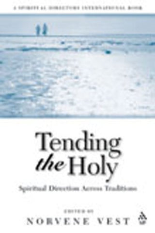 Tending the Holy: Spiritual Direction Across Traditions (Spiritual Directors International Books)