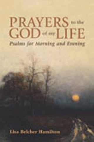 Prayers to the God of My Life: Psalms for Morning and Evening