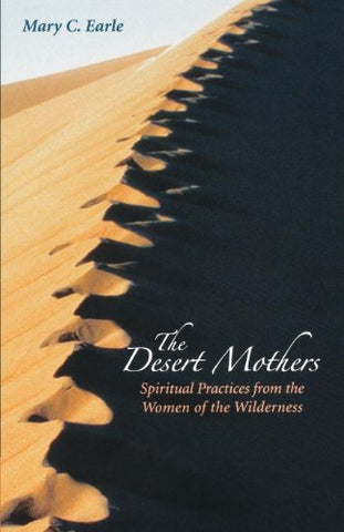 The Desert Mothers: Spiritual Practices from the Women of the Wilderness