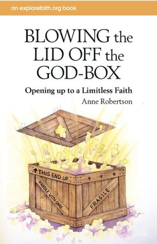 Blowing the Lid Off the God-Box: Opening Up to a Limitless Faith (Explorefaith.Org)
