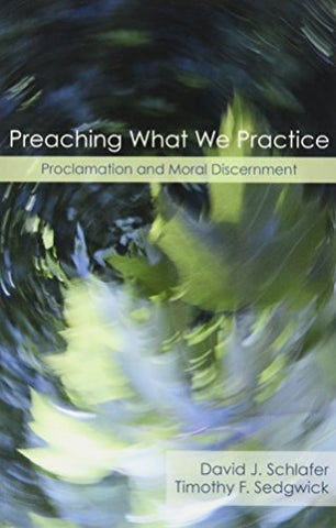 Preaching What We Practice: Proclamation and Moral Discernment