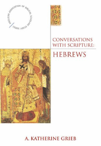 Conversations With Scripture: Hebrews (Anglican Association of Biblical Scholars)