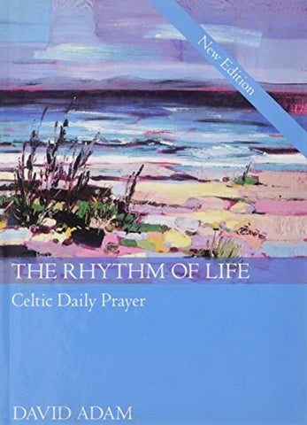 The Rhythm of Life 2nd Edition: Celtic Daily Prayer