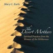 The Desert Mothers: Spiritual Wisdon from the Women of the Wilderness