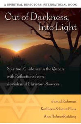 Out of Darkness, Into Light: Spiritual Guidance in the Quran with Reflections from Jewish and Christian Sources (Spiritual Directors International)