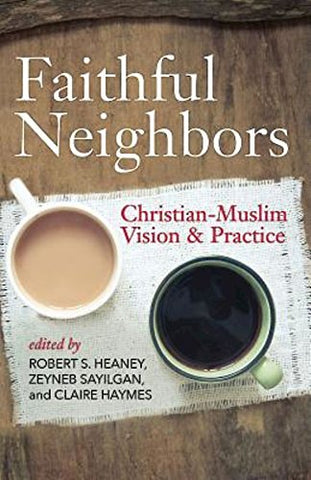 Faithful Neighbors: Christian-Muslim Vision and Practice