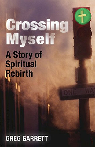 Crossing Myself: A Story of Spiritual Rebirth