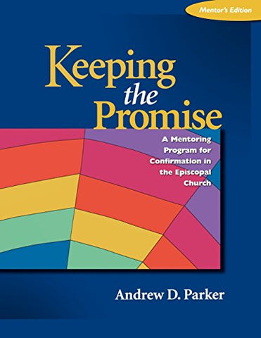 Keeping the Promise: A Mentoring Program for Confirmation in the Episcopal Church-Mentor's Edition