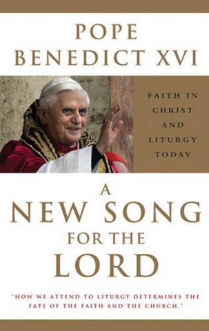 A New Song for the Lord: Faith in Christ and Liturgy Today