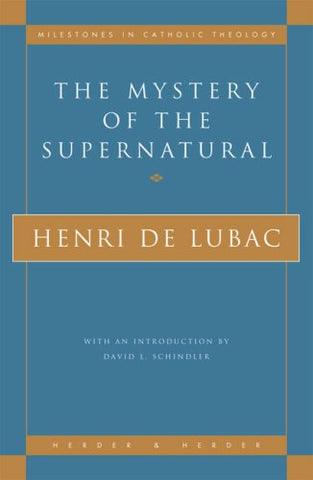 The Mystery of the Supernatural (Milestones in Catholic Theology)